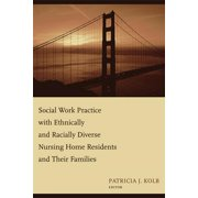 Social Work Practice with Ethnically and Racially Diverse Nursing Home Residents and Their Families Paperback