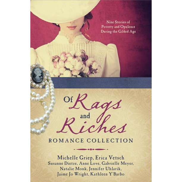 Of Rags and Riches Romance Collection : Nine Stories of Poverty and Opulence During the Gilded Age