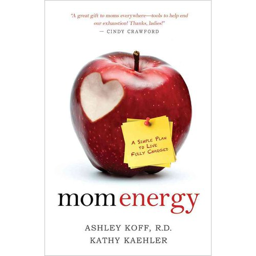Mom Energy: A Simple Plan to Live Fully Charged; From the Experts Who Coach Hollywood's Most Celebrated Moms