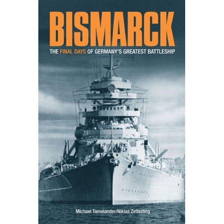 Bismarck The Final Days of Germany
