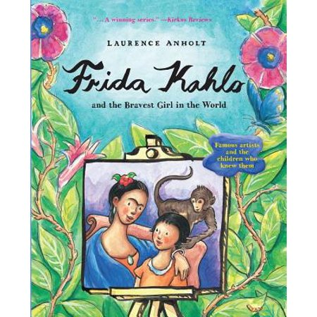 Frida Kahlo and the Bravest Girl in the World : Famous Artists and the Children Who Knew Them - Famous Actors Kids