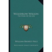 Woodrow Wilson : The Story of His Life