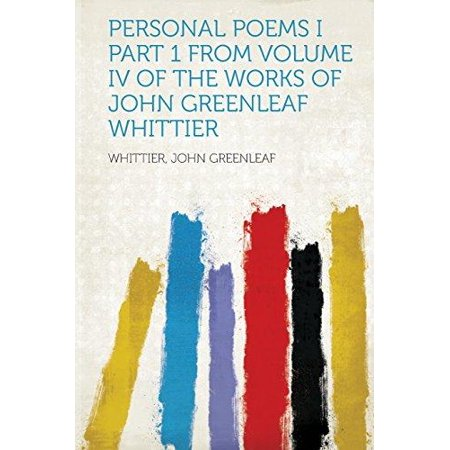 Personal Poems I Part 1 From Volume Iv Of The Works Of John Greenleaf Whittier