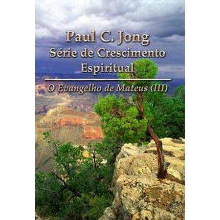Mateus Rose - O Evangelho de Mateus (III) - Paul C. Jong Série de Crescimento Espiritual - eBook