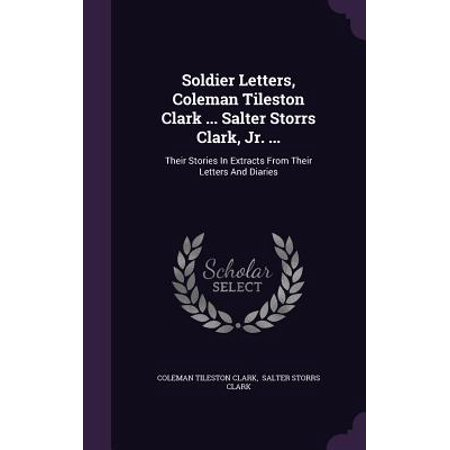 Salter Letter - Soldier Letters, Coleman Tileston Clark ... Salter Storrs Clark, Jr. ... : Their Stories in Extracts from Their Letters and Diaries