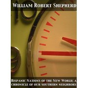 Hispanic Nations of the New World; a chronicle of our southern neighbors - eBook