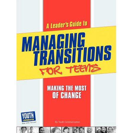 A Leader's Guide to Managing Transitions for Teens : Making the Most of (Bridges Managing Transitions Making The Most Of Change)