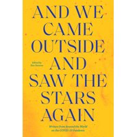 And We Came Outside and Saw the Stars Again: Writers from Around the World on the Covid-19 Pandemic (Paperback)