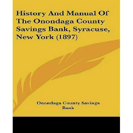 History And Manual Of The Onondaga County Savings Bank  Syracuse  New York  1897