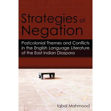 Strategies of Negation : Postcolonial Themes and Conflicts in the English Language Literature of the East Indian