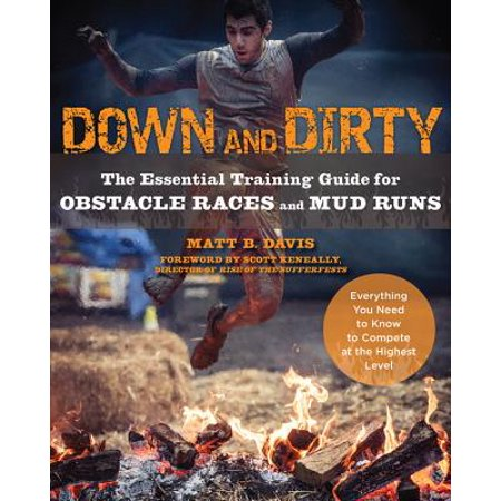 Down and Dirty : The Essential Training Guide for Obstacle Races and Mud