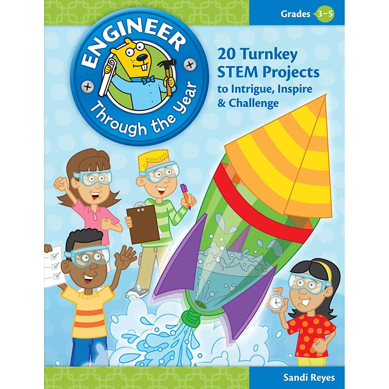 Engineer Through the Year 3-5, A series of challenges that encourage problem solving, creativity, and collaboration By Essential Learning Products