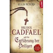 Bruder Cadfael und die Entfhrung der Heiligen - eBook