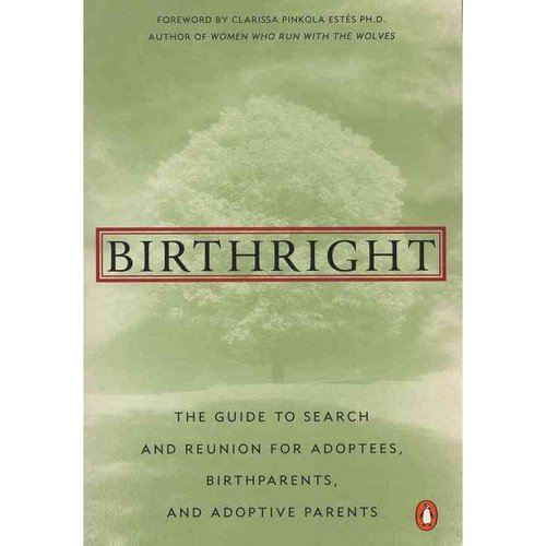 Birthright: The Guide to Search and Reunion for Adoptees, Birthparents, and Adoptive Parents