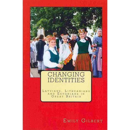 Changing Identities: Latvians, Lithuanians and Estonians in Great Britain
