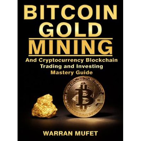 Bitcoin Gold Mining and Cryptocurrency Blockchain, Trading, and Investing Mastery Guide - (Best Hardware For Mining Litecoin)