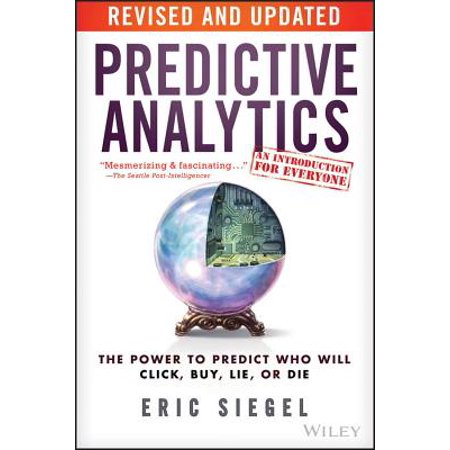 Predictive Analytics : The Power to Predict Who Will Click, Buy, Lie, or (Best Predictive Analytics Tools)