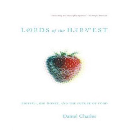 Lords Of The Harvest  Biotech  Big Money  And The Future Of Food