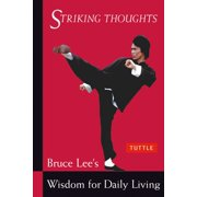 Bruce Lee Striking Thoughts : Bruce Lee's Wisdom for Daily Living