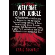 Welcome to My Jungle : An Unauthorized Account of How a Regular Guy Like Me Survived Years of Touring with Guns N' Roses, Pet Wallabies, Crazed Groupies, Axl Rose's Moth Extermination System, and Other Perils on the Road with One of the Greatest Rock Bands of All Time