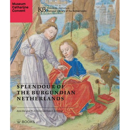 Holland Collection - Splendour of the Burgundian Netherlands : Southern Netherlandish Illuminated Manuscripts in Dutch Collections