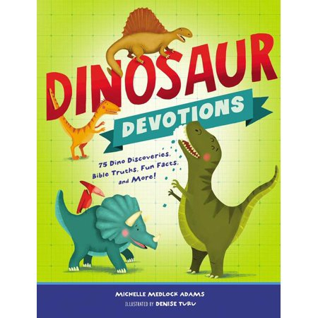 Dinosaur Devotions : 75 Dino Discoveries, Bible Truths, Fun Facts, and More!