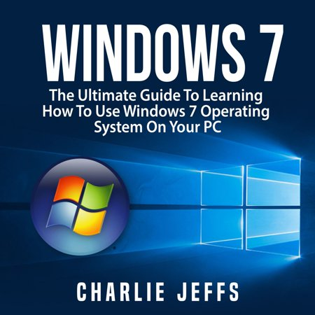 Operating Guide - Windows 7: The Ultimate Guide To Learning How To Use Windows 7 Operating System On Your PC - Audiobook