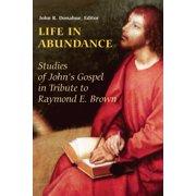 Life in Abundance : Studies of John's Gospel in Tribute to Raymond E. Brown, S.S.