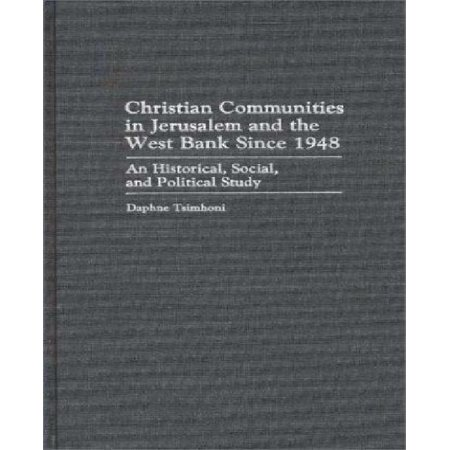 Christian Communities In Jerusalem And The West Bank Since 1948  An Historical  Social  And Political Study