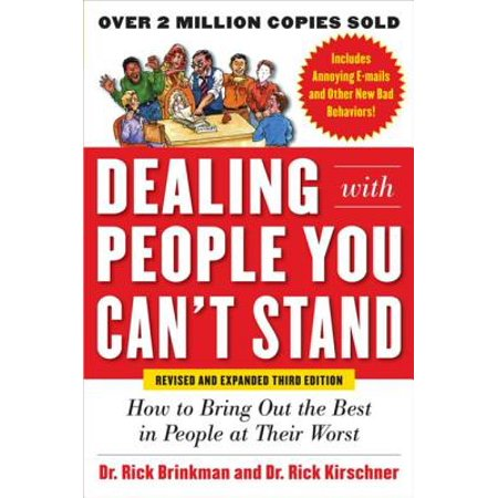 Dealing with People You Can't Stand, Revised and Expanded Third Edition: How to Bring Out the Best in People at Their Worst -
