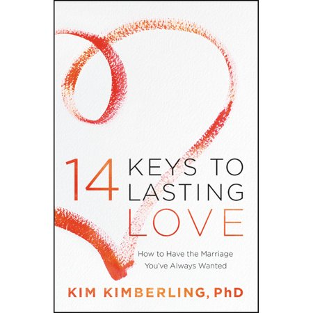 14 Keys to Lasting Love : How to Have the Marriage You've Always Wanted (Keys To A Happy Marriage)
