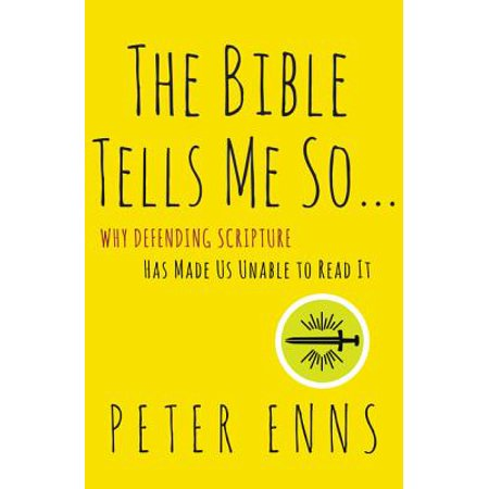 The Bible Tells Me So : Why Defending Scripture Has Made Us Unable to Read (Surviving Has Made Me Crazy Mark Nepo)