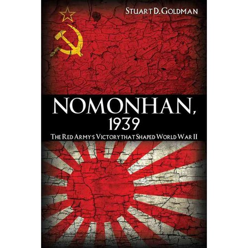Nomonhan, 1939: The Red Army's Victory That Shaped World War II