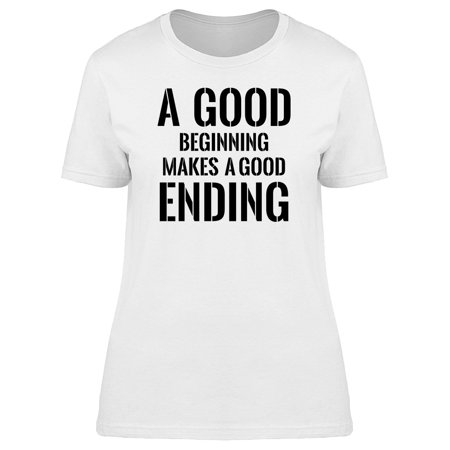 A Good Beginning Quote Tee Men s Image by Shutterstock