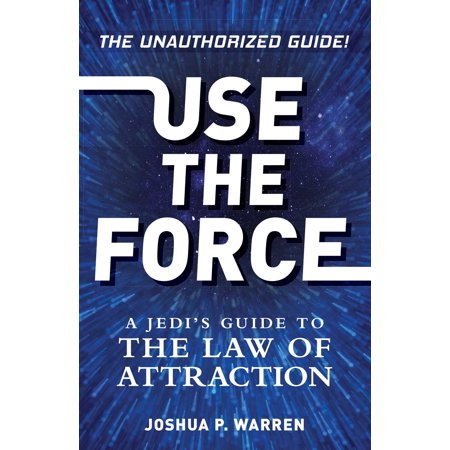 Use The Force : A Jedi's Guide to the Law of