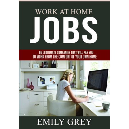 Work at Home Jobs: 95 Legitimate Companies That Will Pay You to Work From the Comfort of Your Own Home -
