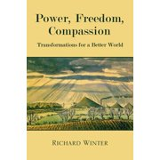 Power, Freedom, Compassion : Transformations for a Better World