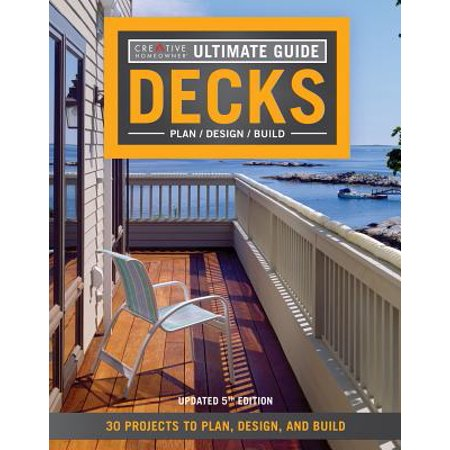Ultimate Guide: Decks, 5th Edition : 30 Projects to Plan, Design, and Build (Deck Plans Designs)