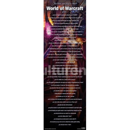 World Of Warcraft Play Too Much Poster Poster Print ()