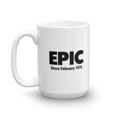 Epic Since February 1978 Coffee & Tea Gift Mug, 40th Birthday Gag Gifts for Best Friend, Wife, Husband, Sister, Brother, Son, Daughter, Male or Female, Him or Her & Mens or Womens