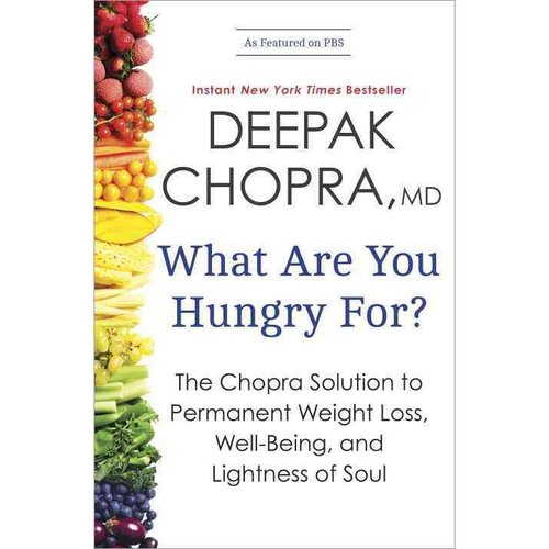 What Are You Hungry For?: The Chopra Solution to Permanent Weight Loss,...