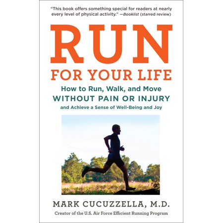 Run for Your Life : How to Run, Walk, and Move Without Pain or Injury and Achieve a Sense of Well-Being and