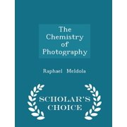 The Chemistry of Photography - Scholar's Choice Edition