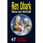 Ren Dhark – Weg ins Weltall 47: Operation Apokalypse - eBook