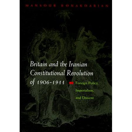 Syracuse Revolution - Britain and the Iranian Constitutional Revolution of 1906-1911 : Foreign Policy, Imperialism, and Dissent