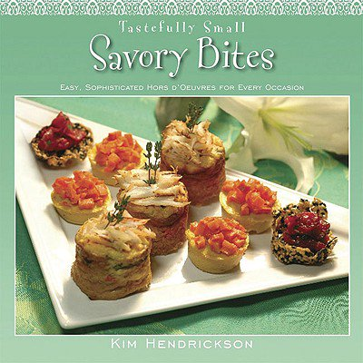 Tastefully Small Savory Bites : Easy, Sophisticated Hors d'Oeuvres for Every Occasion - Easy Hors D'oeuvres For Halloween