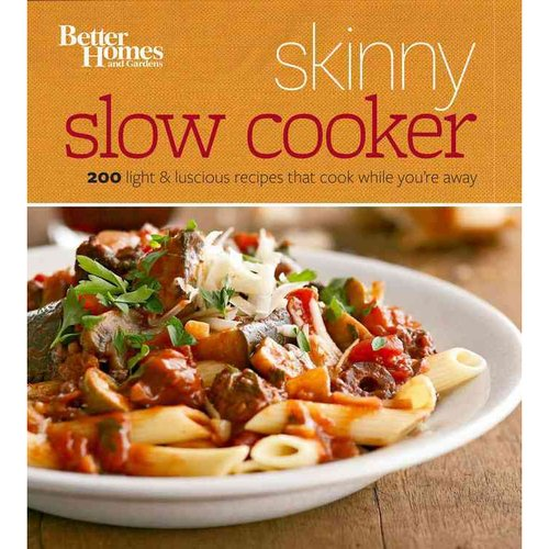 Better Homes and Gardens Skinny Slow Cooker: More Than 150 Calorie-smart Recipes That Cook While You're Away