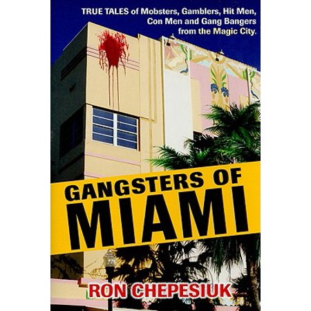 Gangsters of Miami : True Tales of Mobsters, Gamblers, Hit Men, Con Men and Gang Bangers from the Magic City](Party City The Falls Miami)
