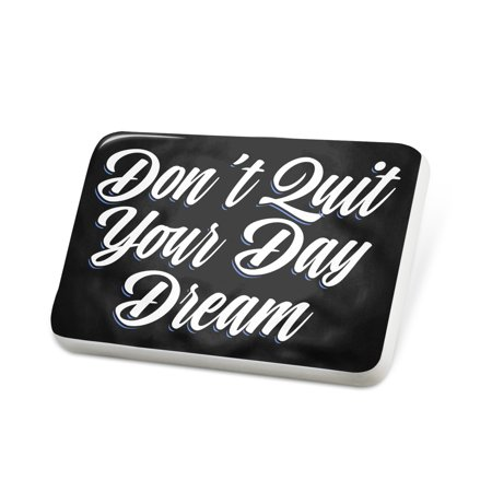 Dream Day Designs - Porcelein Pin Classic design Don't Quit Your Day Dream Lapel Badge – NEONBLOND