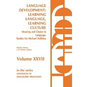 Language Development : Learning Language, Learning Culture--Meaning and Choice in Language: Studies for Michael Halliday, Volume 1